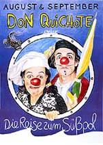 DON QUICHOTE oder DIE REISE ZUM SÜSSPOL: Kindertheater Clown clowntheater Kindertorneetheater für Ritter und Eisesser ab fünf und den Rest der Familie August ist dick und ganz versessen auf Schokoladeneis ! Da erscheint Don Quichote de la Mancha, der scharfsinnige Ritter, der reitende Retter, der vor keinem Gewitter Angst hat. Ole ! Und beide machen sich auf den Weg zu den ewigen Eisbergen, zum Süsspol.